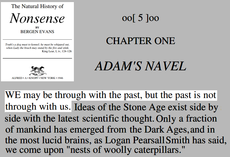 Bergen Evans: A Natural History Of Nonsense: First Chapter, First Sentence.