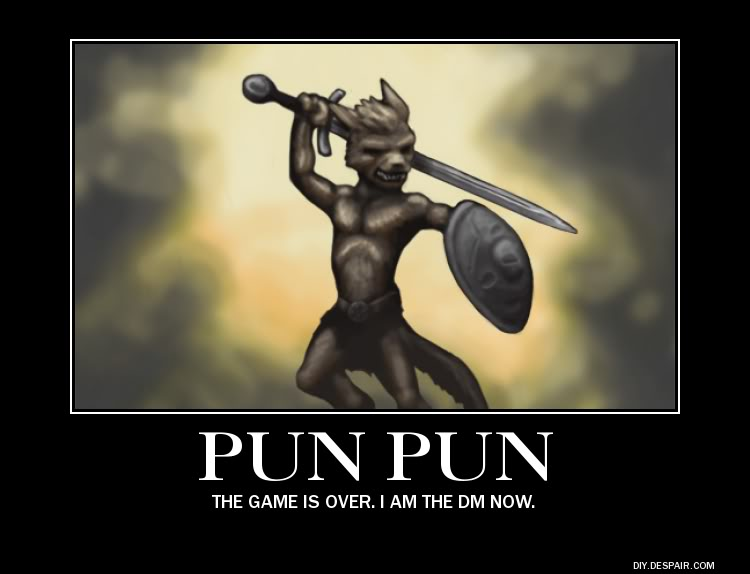 "Image of a small dog-like humanoid creature wielding a shield and sword with the caption ""PUN PUN: The game is over. I am the DM now."""